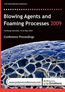 Blowing Agents and Foaming Processes 2009 Conference Proceedings
