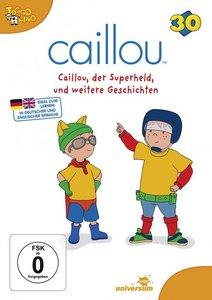 Caillou 30 - Caillou, der Superheld und weitere Geschichten