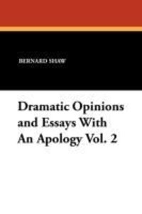 Dramatic Opinions and Essays With An Apology Vol. 2