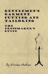 Gentlemen's Garment Cutting and Tailoring - The Dressmaker's Gui