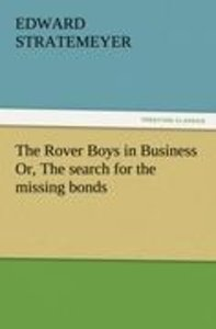 The Rover Boys in Business Or, The search for the missing bonds