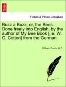 Buzz a Buzz; or, the Bees. Done freely into English, by the auth