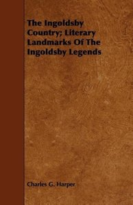 The Ingoldsby Country; Literary Landmarks of the Ingoldsby Legen
