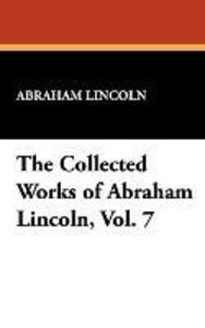 The Collected Works of Abraham Lincoln, Vol. 7