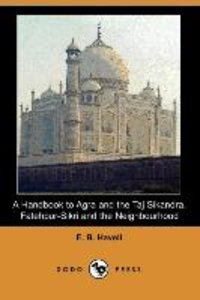 A Handbook to Agra and the Taj Sikandra, Fatehpur-Sikri and the