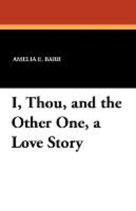 I, Thou, and the Other One, a Love Story