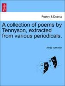 A collection of poems by Tennyson, extracted from various period