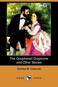 The Goophered Grapevine and Other Stories (Dodo Press)