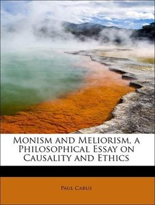 Monism and Meliorism, a Philosophical Essay on Causality and Eth