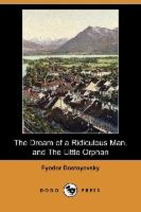 The Dream of a Ridiculous Man, and the Little Orphan (Dodo Press