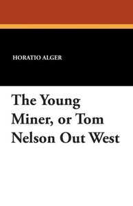 The Young Miner, or Tom Nelson Out West