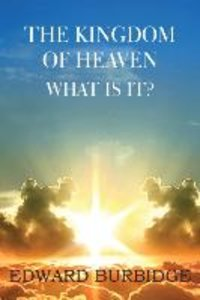 The Kingdom of Heaven; What is it?