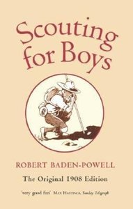 Scouting for Boys. The Original 1908 Edition