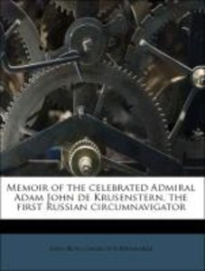 Memoir of the celebrated Admiral Adam John de Krusenstern, the f