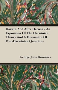 Darwin and After Darwin - An Exposition of the Darwinian Theory