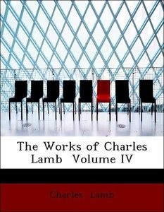 The Works of Charles Lamb Volume IV