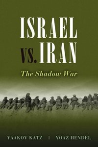 Israel vs. Iran: The Shadow War