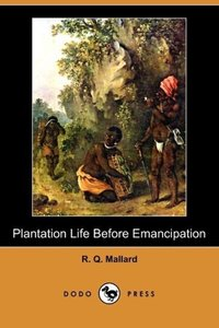 Plantation Life Before Emancipation (Dodo Press)
