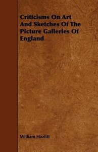 Criticisms on Art and Sketches of the Picture Galleries of Engla