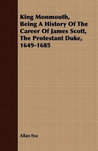 King Monmouth, Being A History Of The Career Of James Scott, The