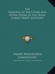 The Hanging of the Crane and Other Poems of the Home (LARGE PRIN