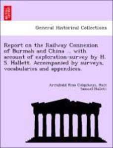 Report on the Railway Connexion of Burmah and China ... with acc