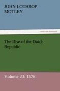 The Rise of the Dutch Republic - Volume 23: 1576