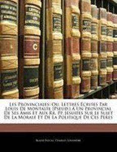 Les Provinciales: Ou, Lettres Écrites Par Louis De Montalte [Pse