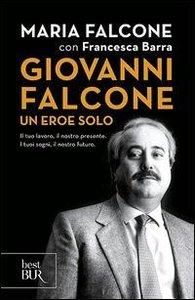 Giovanni Falcone un eroe solo. Il tuo lavoro, il nostro presente