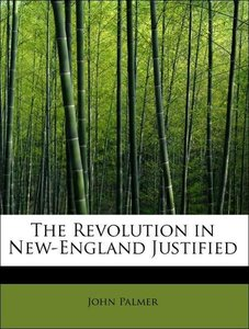 The Revolution in New-England Justified
