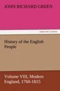 History of the English People, Volume VIII Modern England, 1760-