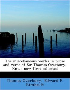 The miscellaneous works in prose and verse of Sir Thomas Overbur