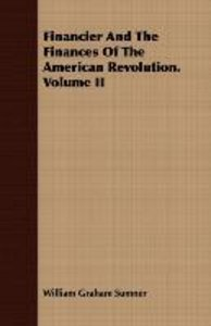 Financier and the Finances of the American Revolution. Volume II