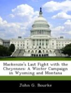 Mackenzie's Last Fight with the Cheyennes: A Winter Campaign in