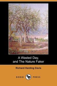 A Wasted Day, and the Nature Faker (Dodo Press)
