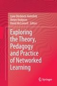 Exploring the Theory, Pedagogy and Practice of Networked Learnin