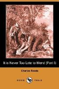 It Is Never Too Late to Mend (Part I) (Dodo Press)