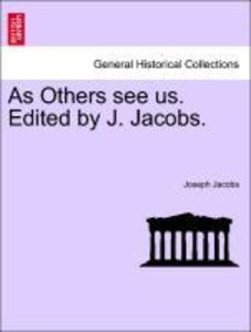 As Others see us. Edited by J. Jacobs.