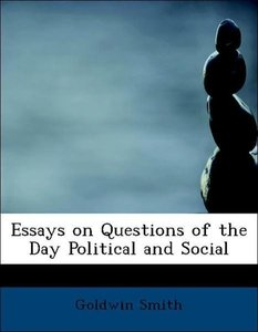 Essays on Questions of the Day Political and Social