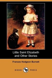 Little Saint Elizabeth and Other Stories (Dodo Press)