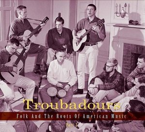 Troubadours - Folk and the Roots of American Music, Part 2