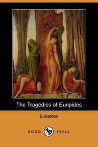 The Tragedies of Euripides (Dodo Press)