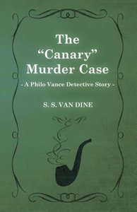 The Canary Murder Case (a Philo Vance Detective Story)