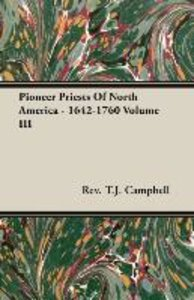 Pioneer Priests Of North America - 1642-1760 Volume III