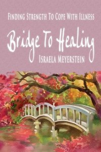 Bridge to Healing: Finding Strength to Cope with Illness