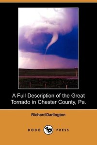 A Full Description of the Great Tornado in Chester County, Pa. (