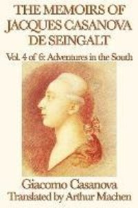 The Memoirs of Jacques Casanova de Seingalt Vol. 4 Adventures in