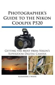 Photographer's Guide to the Nikon Coolpix P520
