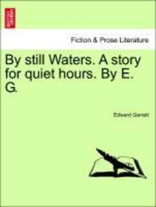 By still Waters. A story for quiet hours. By E. G.