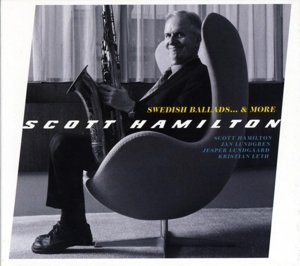 Scott Hamilton-Swedish Ballads...& more